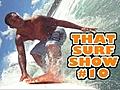 ThatSurfShow10