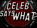 Celebsayswhat