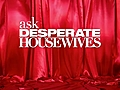 AskDesperateHousewivesSeason6Part2