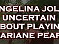 AngelinaJolieUncertainAboutPlayingMarianePearl